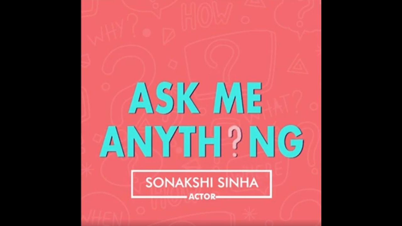Ask Me Anything - Sonakshi Sinha